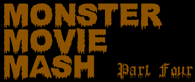Monster Movie Mash Part 4