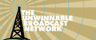 Unwinnable Broadcast Network