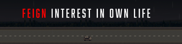 "A car driving down the road with text above head that reads ""Feign Interest in Own Life"""