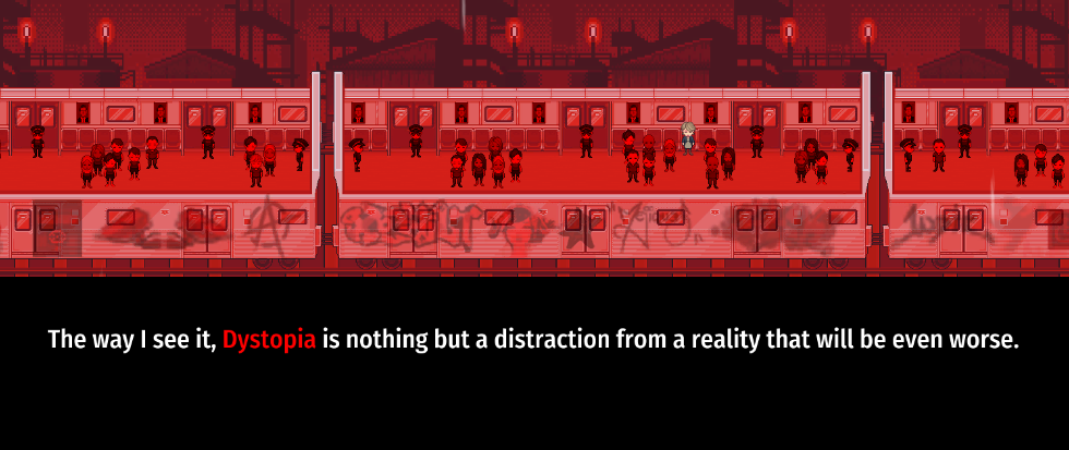 "A still from the game Little Red Lie, with red RPG characters. Below is text that reads ""the way I see it, Dystopia is nothing but a distraction from a reality that will be even worse"""