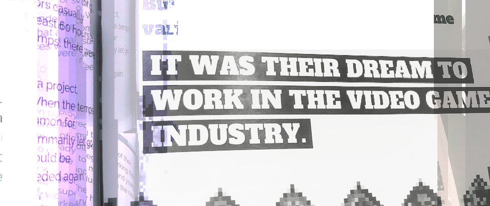 "A page from the Workers Unite zine that reads ""It was their Dream to Work in the Game Industry' heavily glitched out"