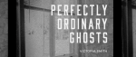 The title card for Perfectly Ordinary Ghosts, a piece of Gothic interactive fiction.