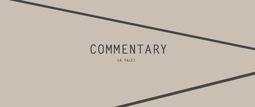 "Grey text box with black or dark grey that reads ""Commentary: A Tale"""