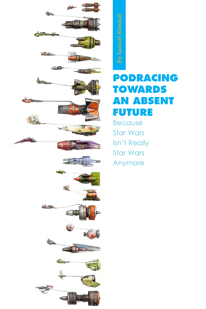 An array of racing pods from Star Wars Episode 1. The text reads Podracing Towards an Absent Future.