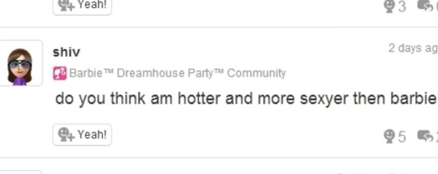 """A Miiverse comment from Barbie Dreamhouse Party community user shiv that reads """"do you think am hotter and more sexyer then barbie"""""""